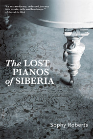 Lost Pianos of Siberia by Sophy Roberts, 9780802149282