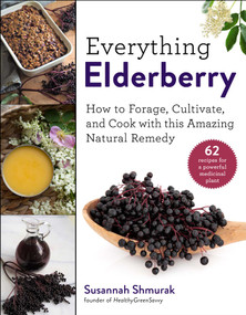 Everything Elderberry (How to Forage, Cultivate, and Cook with this Amazing Natural Remedy) by Susannah Shmurak, 9781510754003