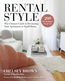 Rental Style (The Ultimate Guide to Decorating Your Apartment or Small Home) by Chelsey Brown, Kimberly Duran, 9781510758131