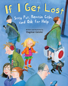 If I Get Lost (Stay Put, Remain Calm, and Ask for Help) by Dagmar Geisler, 9781510746602
