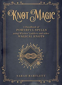 Knot Magic (A Handbook of Powerful Spells Using Witches' Ladders and other Magical Knots) by Sarah Bartlett, 9781577152149