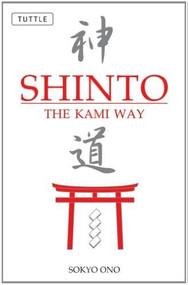 Shinto the Kami Way by Sokyo Ono, William P. Woodard, 9780804835572