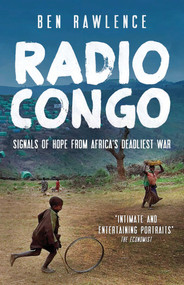 Radio Congo (Signals of Hope from Africa's Deadliest War) by Ben Rawlence, 9781851689651