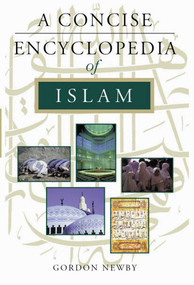 A Concise Encyclopedia of Islam by Gordon Newby, 9781851682959
