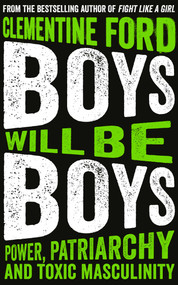 Boys Will Be Boys (Power, Patriarchy and Toxic Masculinity) - 9781786076632 by Clementine Ford, 9781786076632