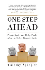 One Step Ahead (Private Equity and Hedge Funds After the Global Financial Crisis) by Timothy Spangler, 9781780749228