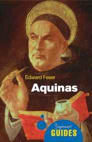 Aquinas (A Beginner's Guide) by Edward Feser, 9781851686902