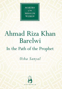 Ahmad Riza Khan Barelwi (In the Path of the Prophet) by Usha Sanyal, 9781851683598