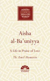 Aisha al-Ba'uniyya (A Life in Praise of Love) by Th. Emil Homerin, 9781786076106
