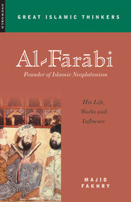 Al-Farabi, Founder of Islamic Neoplatonism (His Life, Works and Influence) by Majid Fakhry, 9781851683024