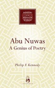 Abu Nuwas (A Genius of Poetry) by Philip F. Kennedy, 9781851683604