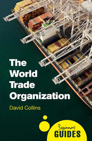 The World Trade Organization (A Beginner's Guide) by David Collins, 9781780745787