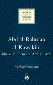 Abd al-Rahman al-Kawakibi (Islamic Reform and Arab Revival) by Itzchak Weismann, 9781780747958