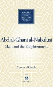 'Abd al-Ghani al-Nabulusi (Islam and the Enlightenment) by Samer Akkach, 9781851685080