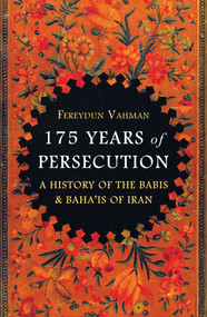 175 Years of Persecution (A History of the Babis & Baha'is of Iran) by Fereydun Vahman, 9781786075864