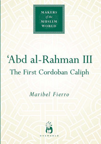 'Abd al-Rahman III (The First Cordoban Caliph) by Maribel Fierro, 9781851683840
