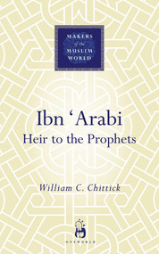Ibn 'Arabi (Heir to the Prophets) by William C. Chittick, 9781851683871
