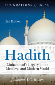 Hadith (Muhammad's Legacy in the Medieval and Modern World) by Jonathan A.C. Brown, 9781786073075