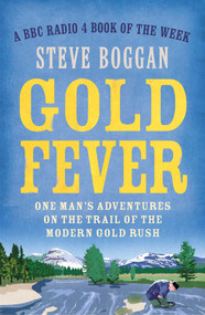 Gold Fever (One Man's Adventures on the Trail of the Modern Gold Rush) by Steve Boggan, 9781780748603