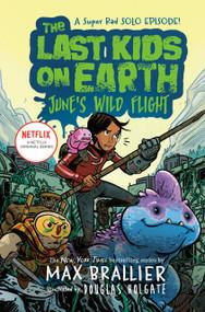 The Last Kids on Earth: June's Wild Flight by Max Brallier, Douglas Holgate, 9780593117187