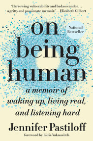 On Being Human (A Memoir of Waking Up, Living Real, and Listening Hard) - 9781524743581 by Jennifer Pastiloff, Lidia Yuknavitch, 9781524743581