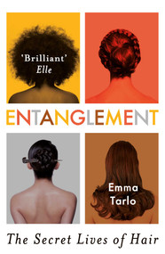 Entanglement (The Secret Lives of Hair) by Emma Tarlo, 9781786071613