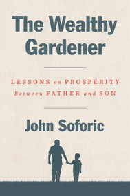 The Wealthy Gardener (Lessons on Prosperity Between Father and Son) by John Soforic, 9780593189740