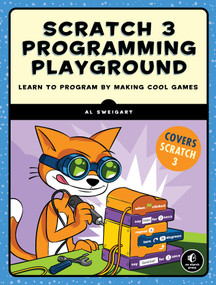 Scratch 3 Programming Playground (Learn to Program by Making Cool Games) by Al Sweigart, 9781718500211