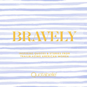 Bravely (Inspiring Quotes & Stories from Trailblazing American Women) by Quotabelle, Pauline Weger, Alicia Williamson, 9780762471515
