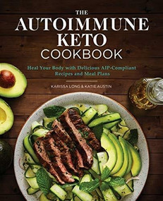 The Autoimmune Keto Cookbook (Heal Your Body with Delicious AIP-Compliant Recipes and Meal Plans) by Karissa Long, Katie Austin, 9781646110384