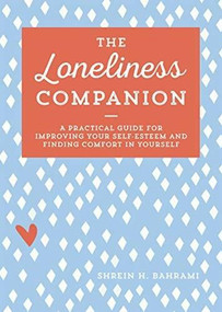 The Loneliness Companion (A Practical Guide for Improving Your Self-Esteem and Finding Comfort in Yourself) by Shrein H. Bahrami, 9781641527026