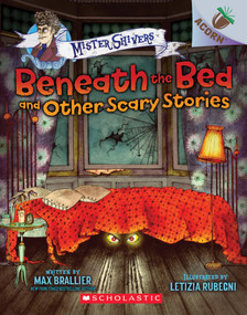 Beneath the Bed and Other Scary Stories: An Acorn Book (Mister Shivers) - 9781338318531 by Max Brallier, Letizia Rubegni, 9781338318531