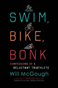 Swim, Bike, Bonk (Confessions of a Reluctant Triathlete) by Will McGough, 9781493041626