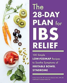 The 28-Day Plan for IBS Relief (100 Simple Low-FODMAP Recipes to Soothe Symptoms of Irritable Bowel Syndrome) by Audrey Inouye, Lauren Renlund, Joanna Baker, 9781641528863