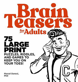 Brain Teasers for Adults (75 Large Print Puzzles, Riddles, and Games to Keep You on Your Toes) by Marcel Danesi, 9781646110582