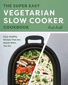 The Super Easy Vegetarian Slow Cooker Cookbook (Easy, Healthy Recipes That Are Ready When You Are) by Kristi Arnold, 9781641527156