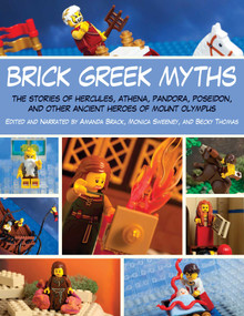 Brick Greek Myths (The Stories of Heracles, Athena, Pandora, Poseidon, and Other Ancient Heroes of Mount Olympus) by Amanda Brack, Monica Sweeney, Becky Thomas, 9781629145228