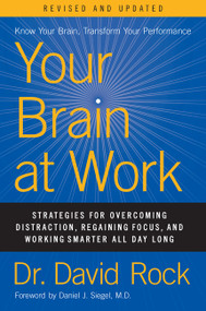 Your Brain at Work, Revised and Updated (Strategies for Overcoming Distraction, Regaining Focus, and Working Smarter All Day Long) by David Rock, 9780063003156