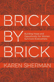 Brick by Brick (Building Hope and Opportunity for Women Survivors Everywhere) by Karen Sherman, 9781538130315