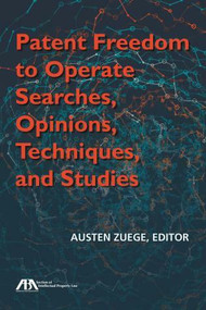 Patent Freedom to Operate Searches, Opinions, Techniques, and Studies by Austen Zuege, 9781634259095