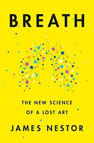 Breath (The New Science of a Lost Art) by James Nestor, 9780735213616