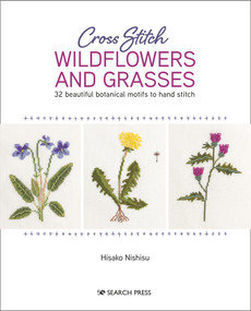 Cross Stitch Wildflowers and Grasses (32 beautiful botanical motifs to hand stitch) by Nishiko Hisako, 9781782218623