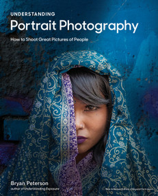 Understanding Portrait Photography (How to Shoot Great Pictures of People Anywhere) by Bryan Peterson, 9780770433130