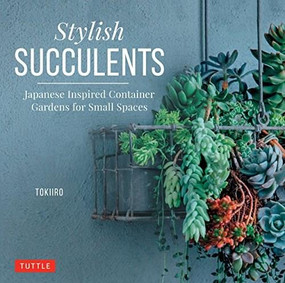 Stylish Succulents (Japanese Inspired Container Gardens for Small Spaces) by Yoshinobu Kondo, Tomomi Kondo, 9780804850957