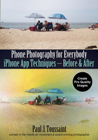 Phone Photography for Everybody (iPhone App Techniques--Before & After) by Paul J. Toussaint, 9781682034514