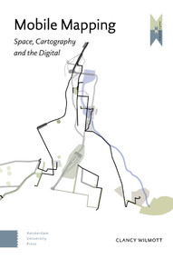 Mobile Mapping (Space, Cartography and the Digital) by Clancy Wilmott, 9789462984530