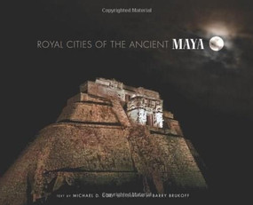 Royal Cities of the Ancient Maya by Michael D Coe, Barry Brukoff, 9780865652842