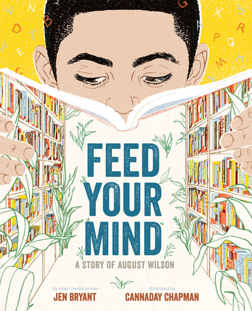 Feed Your Mind (A Story of August Wilson) by Jen Bryant, Cannaday Chapman, 9781419736537