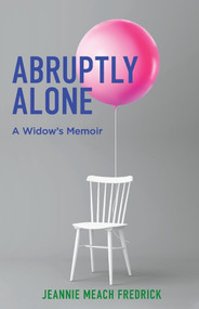 Abruptly Alone (A Widow's Memoir) by Jeannie Meach Fredrick, 9781543987058