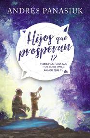 Hijos que prosperan (12 principios para que tus hijos vivan mejor que tú) by Andrés Panasiuk, 9781602559332